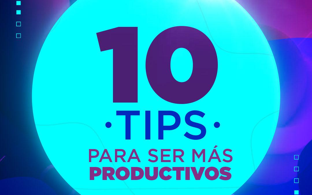 ¡10 tips para ser más productivos!