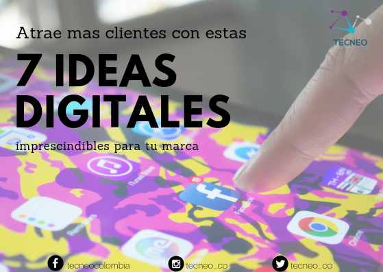 7 IDEAS DIGITALES imprescindibles para atraer clientes a tu marca